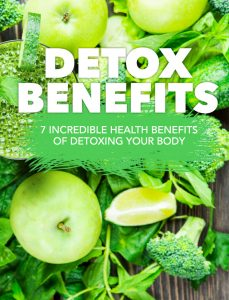 7 Incredible Health Benefits of Detoxing Your Body