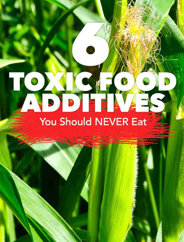 Here are 6 toxic food additives you should avoid at all costs and never eat.