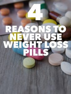 4 Good Reasons to Never Use Weight Loss Pills