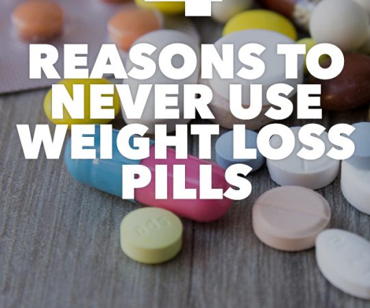 Here are 4 really good reasons why you should NEVER take weight loss pills.