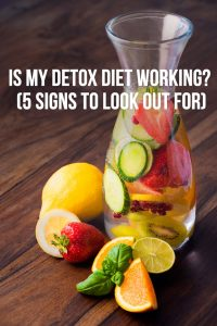 Is My Detox Diet Working (5 Signs to Look Out For)