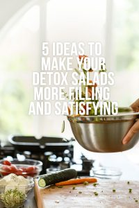 5 Ideas to Make Your Detox Salads More Filling and Satisfying