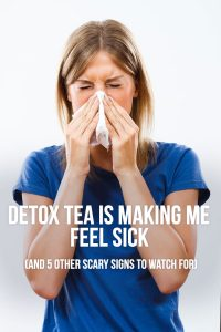 Detox Tea is Making Me Feel Sick (+ 5 Other Scary Symptoms)
