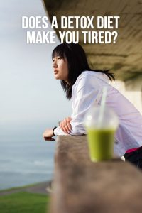 Do a Detox Diets Make You Tired?