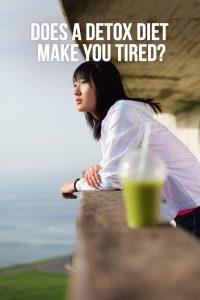 Do Detox Diets Make You Tired?