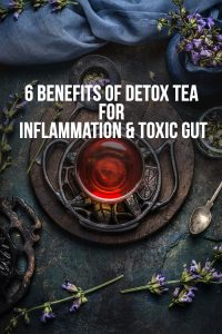 6 Benefits of Detox Tea for Inflammation and Toxic Gut