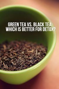 Green Tea vs. Black Tea (Which is Better for Detox?)