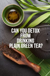 Can You Detox from Drinking Plain Green Tea?