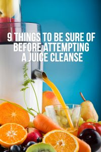 9 Things To Be Sure of Before Attempting a Juice Cleanse