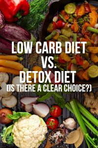 Low Carb Diet vs. Detox Diet (Is There a Clear Choice?)