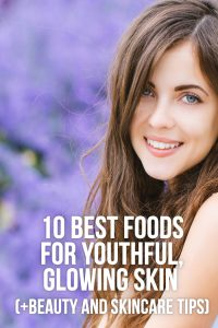 10 Best Foods for Youthful, Glowing Skin (+ Skincare Tips)