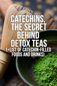 Catechins- The Secret Behind Detox Teas (+ High-Catechin Drinks)