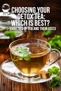Choosing Your Detox Tea: Which is Best? (+Varieties of Tea and Their Uses)