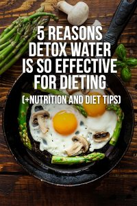 5 Reasons Detox Water Is So Effective for Dieting (+Nutrition and Diet Tips)