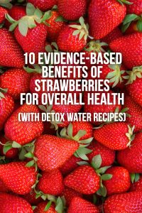 10 Evidence-Based Benefits of Strawberries for Overall Health