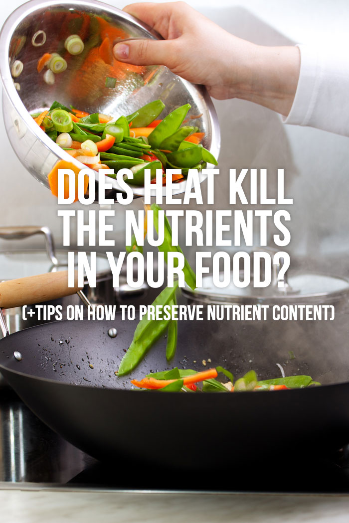 Does Heat Kill Nutrients In Your Food How To Preserve The Nutrition