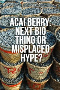 Acai Berry: The Next Big Thing or Misplaced Hype?