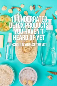 10 Underrated Detox Products You Haven't Heard of Yet (+ Should You Use Them?)