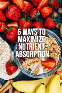 6 Ways to Maximize Nutrient Absorption